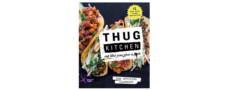 thug kitchen the official cookbook: eat like you give a f*ck