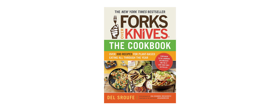 Forks Over Knives-The Cookbook by Del Sroufe