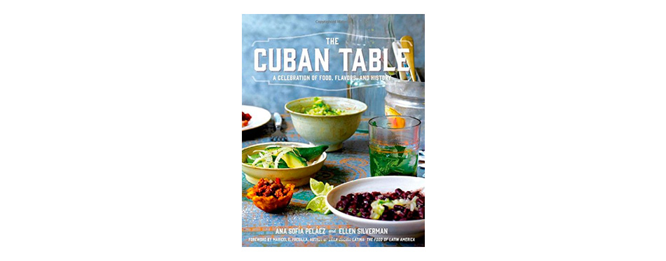 The Cuban Table A Celebration of Food,Flavors,and History