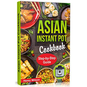 Asian Instant Pot Cookbook by Henry Wilson